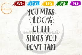 Our pdf to svg converter works online and does not require software installation. You Miss 100 Of The Shots You Don T Graphic By Uramina Creative Fabrica