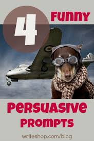 funny persuasive writing prompts persuasive writing prompts 4 funny persuasive writing prompts