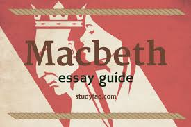 macbeth essay writing guide com william shakespeare s macbeth contains a great deal of the life lessons the number one don t listen to stranger unshaven ladies when walking through a