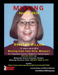 Missouri Missing - Date Missing: April 8, 2010 Shelley Dillon was last seen  leaving her residence in a vehicle on April 8, 2010. The vehicle has since  been recovered, however no contact