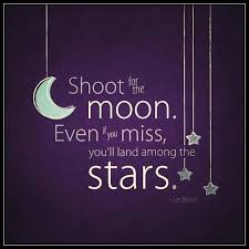 Dream For The Stars Quote Best of Shoot For The Moon Even If You Miss You'll Land Among The Stars
