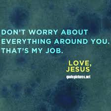 Jesus Quotes Custom Quote Pictures Jesus Quotes Don't Worry About Everything Around