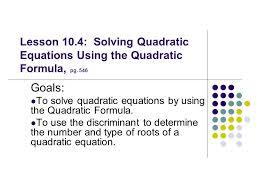 lesson 10 4 solving quadratic equations using the quadratic formula pg 546