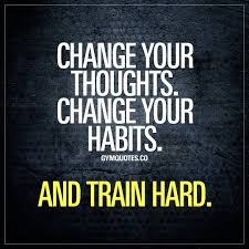 Quote For Change Gym Quote Change Your Thoughts Change Your Habits And