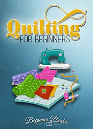 Quilting: Quilting for Beginners: A Complete & Easy Guide On The ... & Quilting: Quilting for Beginners: A Complete & Easy Guide On The Practical  Art Of Adamdwight.com