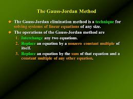 the gauss jordan method the gauss jordan elimination method is a technique for