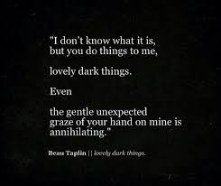 I Don't Know What It Is But You Do Things To Me Lovely Dark Beauteous Dark Love Quotes