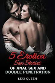 5 Erotica Sex Stories Of Anal Sex And Double Penetration Kindle Edition By Queen Lexi Literature Fiction Kindle Ebooks Amazon Com