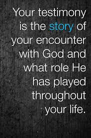 Christian Testimony Quotes Best of Your Testimony Is The Story Of Your Encounter With God And What Role