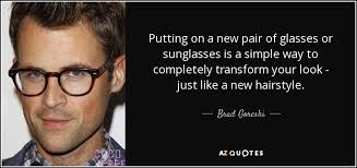 Glasses Quotes New Brad Goreski Quote Putting On A New Pair Of Glasses Or Sunglasses Is