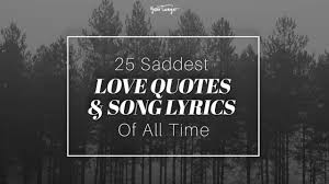 25 Saddest Love Quotes And Song Lyrics Of All Time