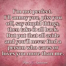 I M In Love With You Quotes Awesome I'm Not Perfect I'll Annoy You Piss You Off Say Stupid Things