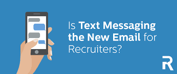 Is Text Messaging The New Email For Recruiters