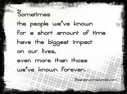 Short Quotes About Time Awesome Sometimes The People We've Known For A Short Amount Of Time Have The