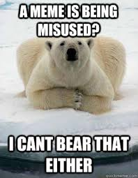 Popular Opinion Polar Bear memes | quickmeme via Relatably.com