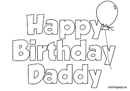 Small Picture happy birthday daddy printable coloring pages happy birthday daddy