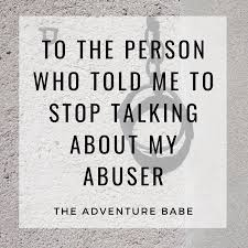 Quotes About Abuse Impressive To The Person Who Told Me To Stop Talking About My Abuser THE