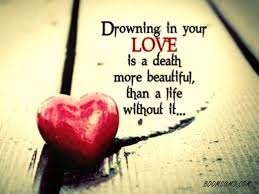Sad Love Quotes Drowning In Your Love Often Death Without It Custom Love Death Quotes