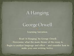 critical essay writing ppt  learning intention a hanging by george orwell determine what the main theme