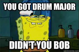 you got drum major Didn't you bob - I just noticed Spongebob ... via Relatably.com