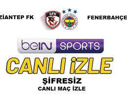 Gaziantep FK Fenerbahçe Canlı İzle Bein Sports 1 Jestyayın Justin TV  Şifresiz Antep FB Canlı Maç Seyret - Haberler