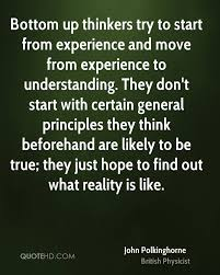 john polkinghorne experience quotes quotehd bottom up thinkers try to start from experience and move from experience to understanding they