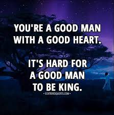 Good Man Quotes Delectable It's Hard For A Good Man To Be King Scattered Quotes