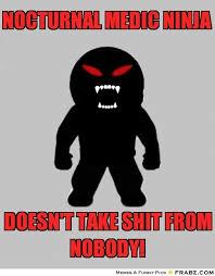Nocturnal Medic ninja... - Meme Generator Captionator via Relatably.com