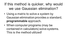 if this method is quicker why would we use gaussian elimination