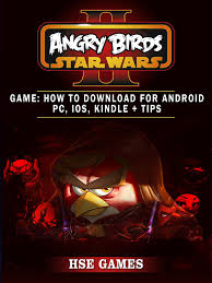 Angry Birds Star Wars 2 Game: How to Download for Android PC, iOS, Kindle +  Tips eBook by Hse Games - 9781365961144
