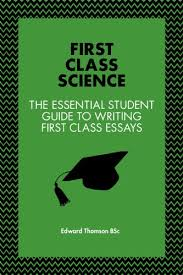 first class science the essential student guide to writing first  first class science the essential student guide to writing first class essays includes real