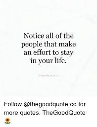 Effort Quotes Cool Notice All Of The People That Make An Effort To Stay In Your Life