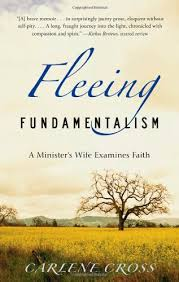 Fleeing Fundamentalism: A Minister's Wife Examines Faith   Cross, Carlene    Women - Amazon