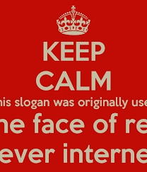 KEEP CALM This slogan was originally used to relax Londonites in ... via Relatably.com