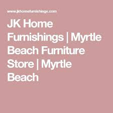 Furniture Stores In Myrtle Beach – WPlace Design