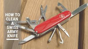 How To Clean A Swiss Army Knife Step By Step Guide Chooserly