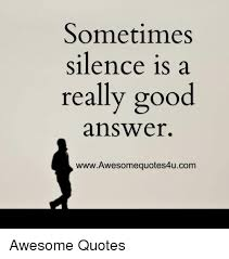 Really Good Quotes Impressive Sometimes Silence Is A Really Good Answer WwwAwesomequotes48ucom