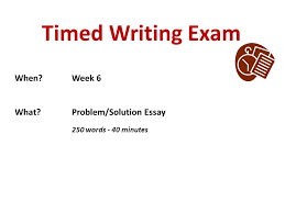 Of 250 Words Essay On Timed Writing Exam When Week 6 What Problem Solution Essay
