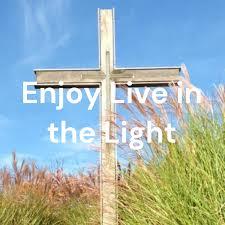 Enjoy Live in the Light