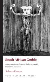 South African Gothic Anxiety And Creative Dissent In The Post