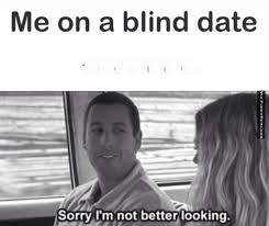 Funny memes - Me on a blind date | FunnyMeme.com via Relatably.com
