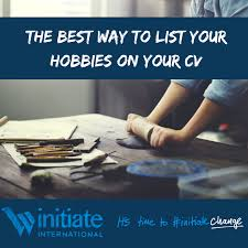 List Of Hobbies And Interests The Best Way To List Your Hobbies On Your Cv Initiate