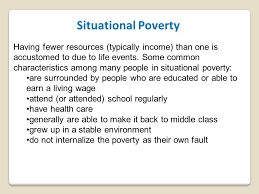 the culture of poverty ldquo being the difference rdquo why study the situational poverty having fewer resources typically income than one is accustomed to due to