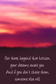 Horizon Quotes Amazing Out There Beyond That Horizon Your Dreams Await You Galaxies Vibes