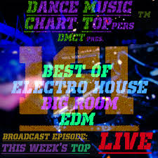 Edm Dance Charts Journey 161 Electro House Big Room Edm July19 Dmct