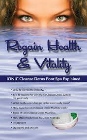 Ionic Cleanse Detox Foot Spa Explained Regain Health Vitality Increase Your Sales And Foot Detox Sessions