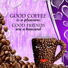 good morning coffee friend. Wonderful Friend Good Coffee For My Friends Throughout Morning Friend U
