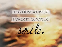 I Don't Thing You Realize How Easily You Make Me Smile Delectable Quotes You Make Me Smile