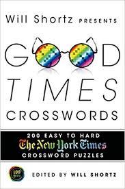 will shortz presents good times crosswords 200 easy new york times crossword puzzles the new york times will shortz 9781250049414 amazon books