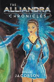 """Hollie Jacobson's New Book """"The Alliandra Chronicles"""" is an Incredible  Jaunt aboard a Space Ship with its Crew and Newest Addition, a Girl with  Mysterious Abilities."""